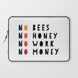 No Bees No Honey No Work No Money Laptop Sleeve