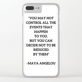 MAYA ANGELOU - WISE WORDS ON CONTROL Clear iPhone Case