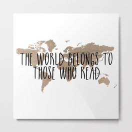 The World Belongs to those Who Read - Old Paper Metal Print