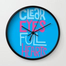 Clear Eyes Full Hearts. Wall Clock