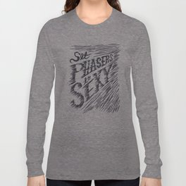 Set Phasers to Sexy Long Sleeve T-shirt
