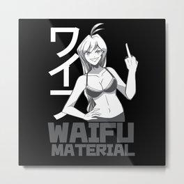 Anime Waifu Material Metal Print