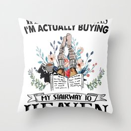 WHEN I BUY BOOKS I'M ACTUALLY BUYING MY STAIRWAY TO HEAVEN Throw Pillow