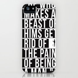"""""""HE WHO MAKES A BEAST OF HIMSGETS RID OF THE PAIN OF BEING A MAN"""" iPhone Case"""