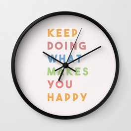 Keep Doing What Makes You Happy Wall Clock