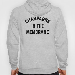 Champagne Membrane Funny Quote Hoody