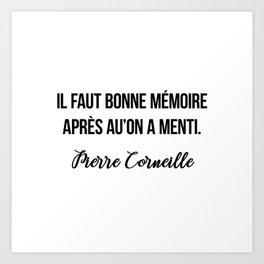 Il faut bonne mémoire après au'on a menti.  Pierre Corneille Art Print