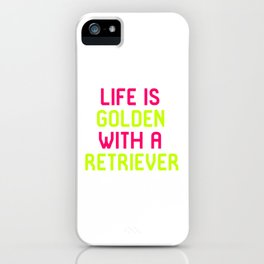 Life Is Golden With a Retriever iPhone Case