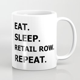 Eat. Sleep retail row repeat Coffee Mug