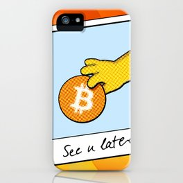 Bitcoin see you later iPhone Case