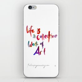 Life is a collective work of Art iPhone Skin