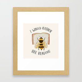 I Would Rather Bee Reading Framed Art Print