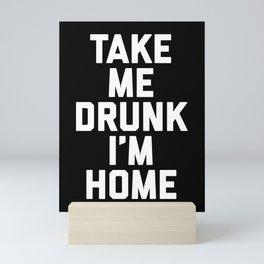 Take Me Drunk Funny Quote Mini Art Print