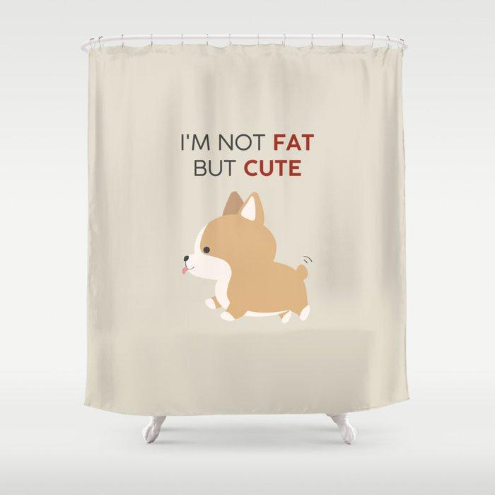 Not fat but cute corgi Shower Curtain