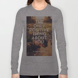 The only positive thing about you Long Sleeve T-shirt