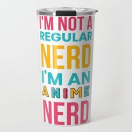 I'm Not A Regular Nerd I'm An Anime Nerd Travel Mug