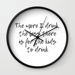The More I Drink Wall Clock