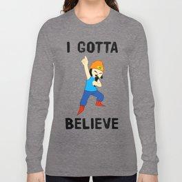 I GOTTA BELIEVE Long Sleeve T-shirt