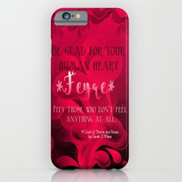 Be Glad for Your Heart Feyre- A Court of Thorns and Roses Quote iPhone Case
