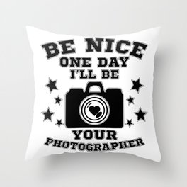 Be nice one day i'll be your photographer Throw Pillow