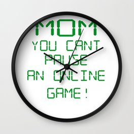 Gamer Design Funny Video Gaming Player Image Mom You Can't Pause Wall Clock