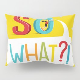 So What? Pillow Sham