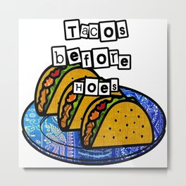Tacos before hoes Metal Print