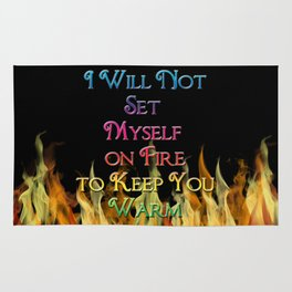 I Will Not Set Myself on Fire to Keep You Warm Rug