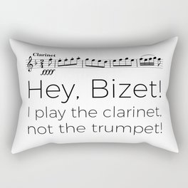 Hey Bizet! I play the clarinet, not the trumpet! Rectangular Pillow