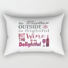 The Weather Outside is Frightful But The Wine is so Delightful Rectangular Pillow