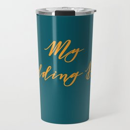 My Wedding Day (deep teal) Travel Mug