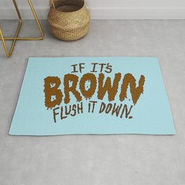 If it's Brown flush it down. Rug