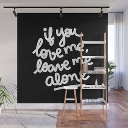 if you love me, leave me alone III Wall Mural