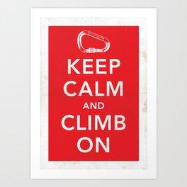Keep Calm and Climb On! Art Print