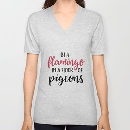 MOTIVATIONAL QUOTE, Be A Flamingo In A Flock Of Pigeons,Inspirational Quote,Be You,Be Different,Love Unisex V-Neck