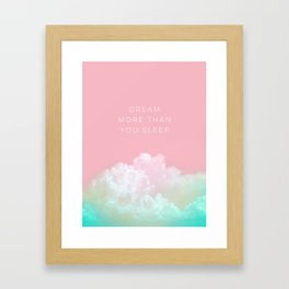 Dream more than you sleep - #daydreamer #lifestyle #buyart Framed Art Print