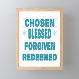 """Great Tee typography design saying """"Chosen"""" and showing your the CHOSEN, BLESSED, FORGIVEN, REDEEMED Framed Mini Art Print"""