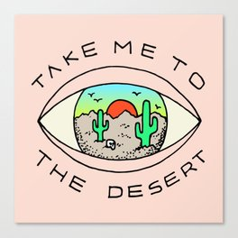 TAKE ME TO THE DESERT Canvas Print