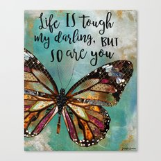 Life Is Tough My Darling, But So Are You Canvas Print