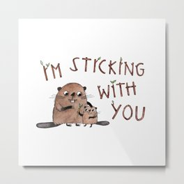I'm Sticking With You beaver illustration with hand drawn typography Metal Print