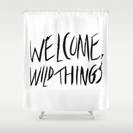 Welcome, Wild Things. Shower Curtain