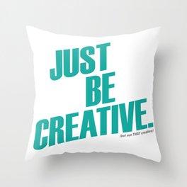 Just Be Creative Throw Pillow