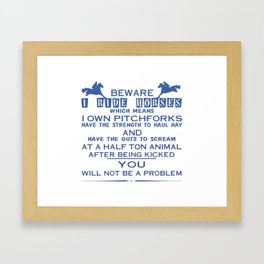 Beware I ride Horses Framed Art Print