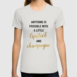 Anything Is Possible With A Little Lipstick and Champagne T-shirt