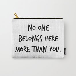 No One Belongs Here More Than You Brene Brown Quote, Daring Greatly, Vulnerability Carry-All Pouch
