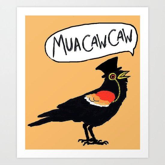 MuaCawCaw Art Print