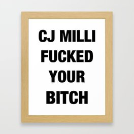 CJ Milli Fucked Your Bitch Framed Art Print
