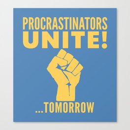 Procrastinators Unite Tomorrow (Blue) Canvas Print