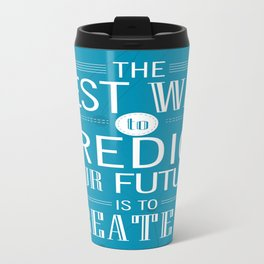 The best way to predict your future is to create it Inspirational Quote Design Travel Mug