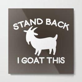 I Goat This Metal Print